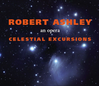Robert Ashley: Celestial Excursions